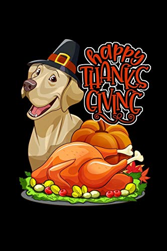 Happy Thanks Giving: Thanksgiving  Labrador & Turkey Funny Gift Notebook Journal for lovers & owners of Labs or labrador retrievers for thanksgiving ... autumn leaves & Lab in pilgrims hat.