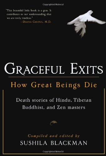Graceful Exits: How Great Beings Die: Death Stories of Hindu, Tibetan Buddhist, and Zen Masters