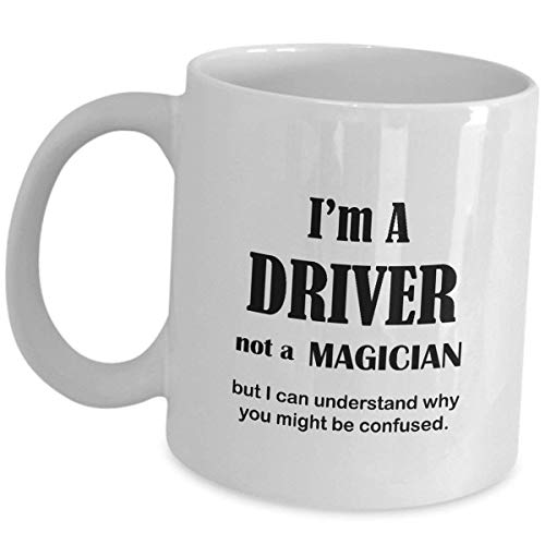 Im A Driver Not A Magician Coffee Mug Funny Gifts - New Ceramic Tea Cup Cute Gag Company Executive Driving School Student Appreciation Gift Limousine Limo Bus Taxi Cab Truck Race Car