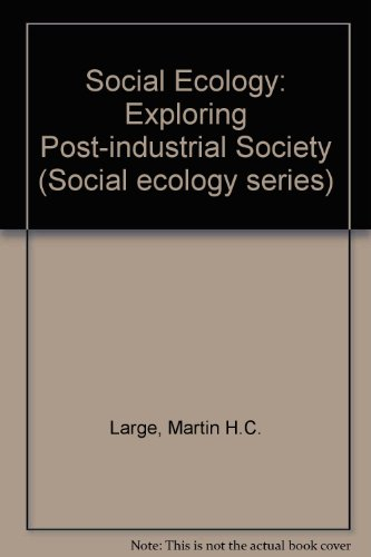 Social Ecology: Exploring Post-industrial Society (Social Ecology Series)
