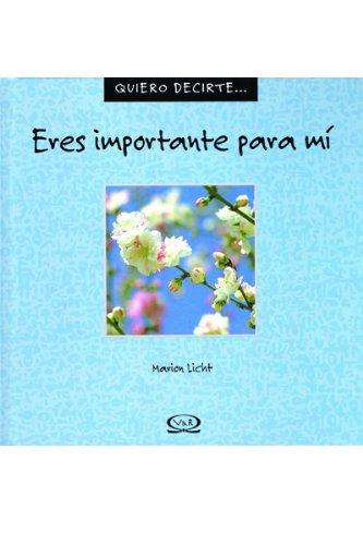 Descargar Libro Eres Importante Para Mi (Quiero Decirte/ I Want to Tell You) de Marion Licht