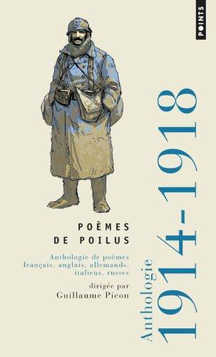 Pomes de poilus. Anthologie de pomes franais, anglais, allemands, italiens, russes 1914-1918