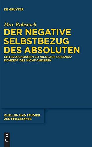 Der negative Selbstbezug des Absoluten: Untersuchungen zu Nicolaus Cusanus' Konzept des Nicht-Anderen (Quellen und Studien zur Philosophie, Band 119)