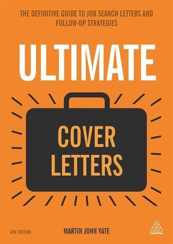 Ultimate Cover Letters: The Definitive Guide to Job Search Letters and Follow-up Strategies (Ultimate Series)