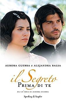 IL SEGRETO. Prima di te (Italian Edition) von [Guerra, Aurora, Balsa, Alejandra]