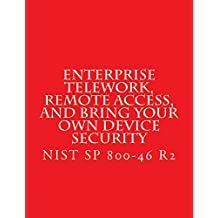 Enterprise Telework, Remote Access, and Bring Your Own Device: NIST SP 800-46 R2  (English Edition)