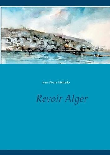 Revoir Alger par Jean-Pierre Multedo