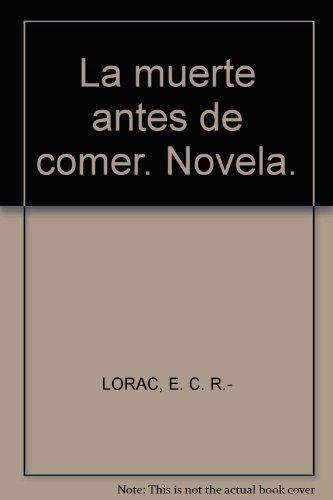La muerte antes de comer. Novela. [Tapa blanda] by LORAC, E. C. R.-