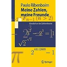 Meine Zahlen, meine Freunde: Glanzlichter der Zahlentheorie (Springer-Lehrbuch)