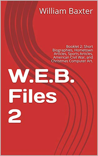 W.E.B. Files 2: Booklet 2: Short Biographies, Hometown Articles, Sports Articles, American Civil War, and Christmas Computer Art. (W.E.B. * Files) (English Edition) -