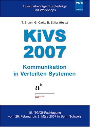 KIVS 2007: Kommunikation in Verteilten Systemen - 15. ITG/GI-Fachtagung vom 26. Februar bis 2. März 2007 in Bern, Schweiz - Universität Bern (Braun-overlay)