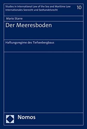 Der Meeresboden: Haftungsregime des Tiefseebergbaus (Internationales Seerecht Und Seehandelsrecht, Band 10)