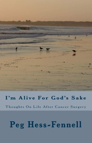im-alive-for-gods-sake-thoughts-on-life-after-cancer-surgery-by-peg-hess-fennell-2009-07-09