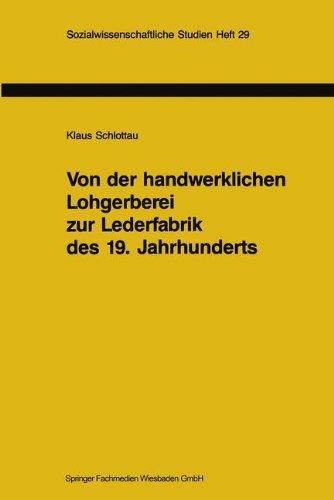 Von der handwerklichen Lohgerberei zur Lederfabrik des 19. Jahrhunderts: Zur Bedeutung nachwachsender Rohstoffe für die Geschichte der Industrialisierung