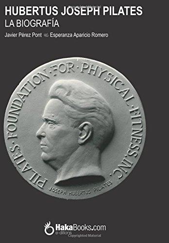 Hubertus Joseph Pilates. La Biografía por Javier Pérez Pont