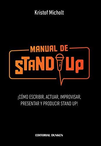Manual de Stand Up: ¡Cómo Escribir, Actuar, Improvisar, Presentar y Producir Stand Up!