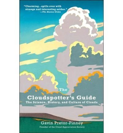 The Cloudspotter's Guide: The Science, History, and Culture of Clouds [ THE CLOUDSPOTTER'S GUIDE: THE SCIENCE, HISTORY, AND CULTURE OF CLOUDS ] by Pretor-Pinney, Gavin (Author) Jun-05-2007 [ Paperback ]