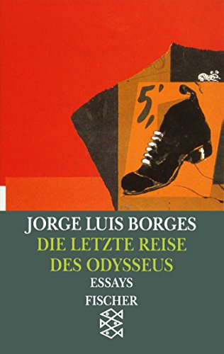 Die letzte Reise des Odysseus: Vorträge und Essays 1978 - 1982 (Jorge Luis Borges, Werke in 20 Bänden (Taschenbuchausgabe), Band 10592)