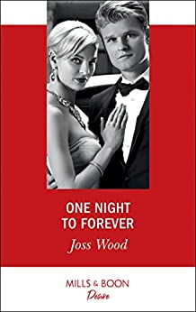 One Night To Forever (Mills & Boon Desire) (The Ballantyne Billionaires, Book 4) by [Wood, Joss]