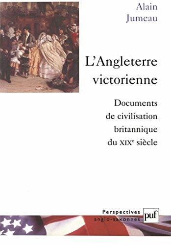 L'Angleterre victorienne : Documents de civilisation britannique au XIXe siècle