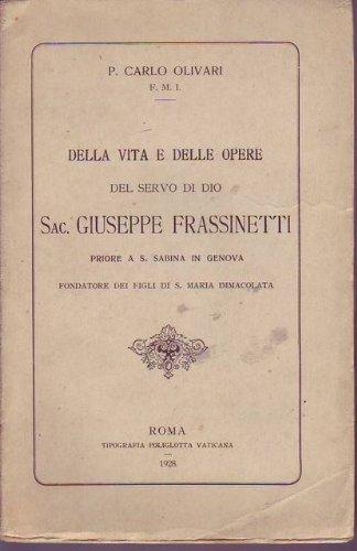 Della vita e delle opere del servo di Dio Sac. Giuseppe Frassinetti priore a S. Sabina in Genova fondatore dei figli di S. Maria Immacolata