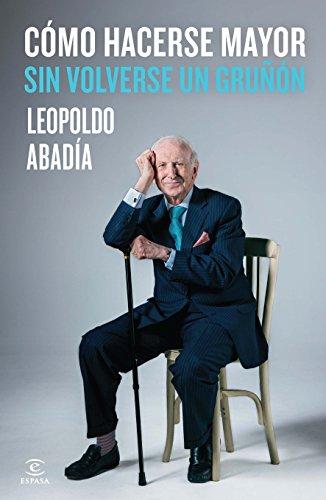 Cómo hacerse mayor sin volverse un gruñón (FUERA DE COLECCIÓN Y ONE SHOT) por Leopoldo Abadía