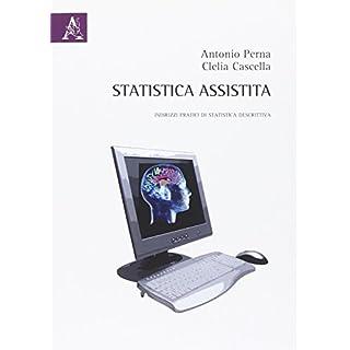 Statistica assistita. Indirizzi pratici di statistica descrittiva