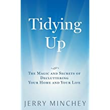 Tidying Up: The Magic and Secrets of Decluttering Your Home and Your Life (English Edition)