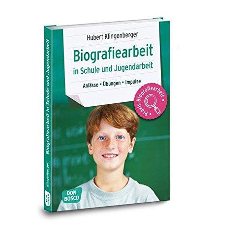 Biografiearbeit in Schule und Jugendarbeit: Anlässe, Übungen, Impulse (Praxis Biografiearbeit / Anlässe - Übungen - Impulse)