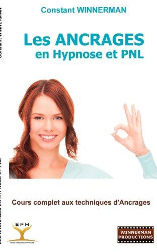 Les ancrages en hypnose et PNL : Cours complet aux techniques d'ancrages