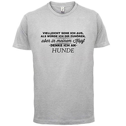 Vielleicht sehe ich aus als würde ich dir zuhören aber in meinem Kopf denke ich an Hunde - Herren T-Shirt - 13 Farben Hellgrau