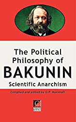 THE POLITICAL PHILOSOPHY OF BAKUNIN: Scientific Anarchism