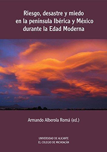 Riesgo, desastre y miedo en la península Ibérica y México durante la Edad Modern (Publicacions Institucionals UA) por Aa.Vv.