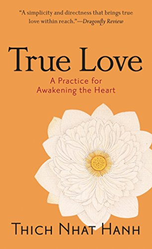 True Love: A Practice for Awakening the Heart por Thich Nhat Hanh
