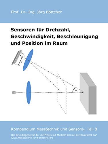 Sensoren für Drehzahl, Geschwindigkeit, Beschleunigung und Position im Raum: Kompendium Messtechnik und Sensorik, Teil 8 (Das Kompendium Messtechnik und Sensorik in Einzelkapiteln) -