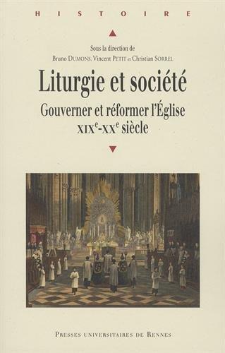 Liturgie et socit : Gouverner et rformer l'Eglise, XIXe-XXe sicle