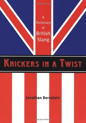 Knickers in a Twist: A Dictionary of British Slang (Knickers)