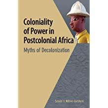 Coloniality of Power in Postcolonial Africa. Myths of Decolonization