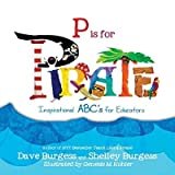 [(P Is for Pirate: Inspirational ABC's for Educators)] [Author: Dave Burgess] published on (November, 2014)