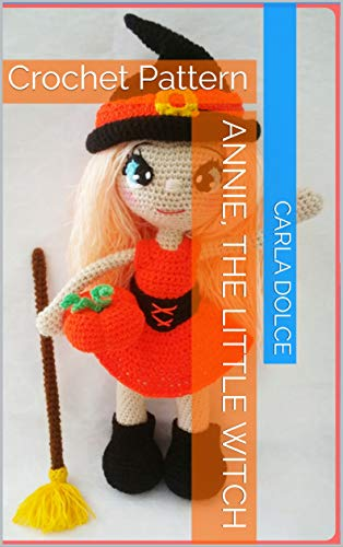 ANNIE, THE LITTLE WITCH: Crochet Pattern (English Edition) por Carla Dolce