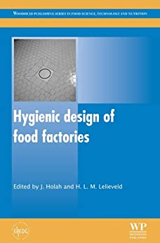 John Holah - Hygienic Design of Food Factories (Woodhead Publishing Series in Food Science, Technology and Nutrition Book 216)
