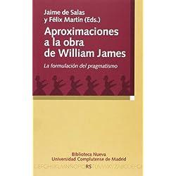 Aproximaciones A La Obra De William James. La Formulación Del Pragmatismo (Razón y Sociedad)