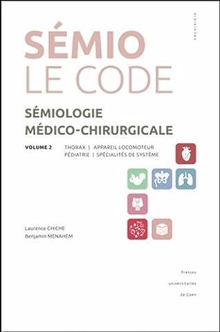 Sémiologie médico-chirurgicale, le code : Volume 2, Thorax, appareil locomoteur, pédiatrie, spécialités de