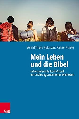 Mein Leben und die Bibel: Lebensrelevante Konfi-Arbeit mit erfahrungsorientierten Methoden