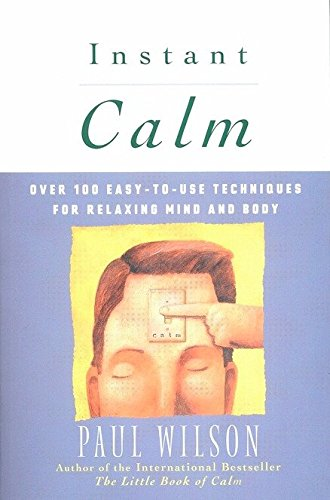Instant Calm: Over 100 Easy to Use Techniques For Relaxing Mind And Body