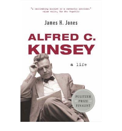 [(Alfred C. Kinsey: A Life )] [Author: James H. Jones] [Jan-2005]