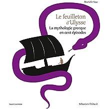 Le feuilleton d'Ulysse (La mythologie grecque en cent épisodes) (French Edition)