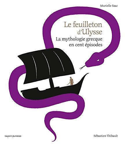 Le feuilleton d'Ulysse : La mythologie grecque en cent épisodes (French Edition)