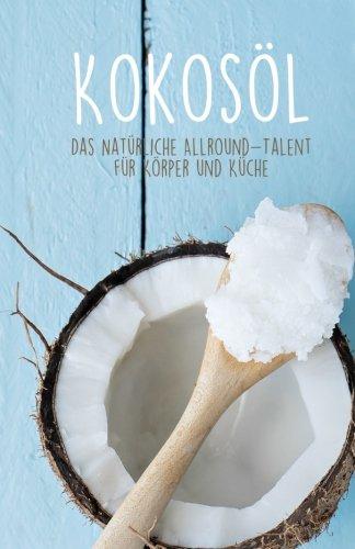 Preisvergleich Produktbild Kokosöl: Das natürliche Allround-Talent für Körper & Küche