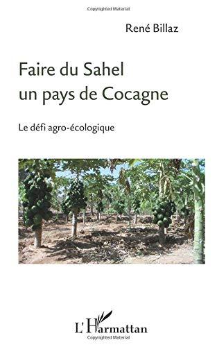 Faire du Sahel un pays de Cocagne: Le défi agro-écologique par René Billaz